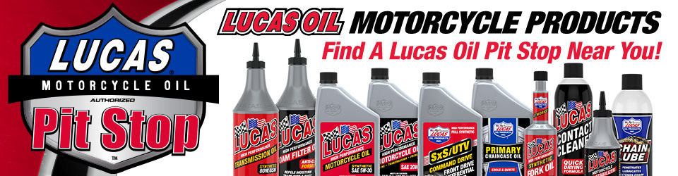 Lucas Oil Motorcycle Products - Click here to find a Lucas Oil Pit Stop near you